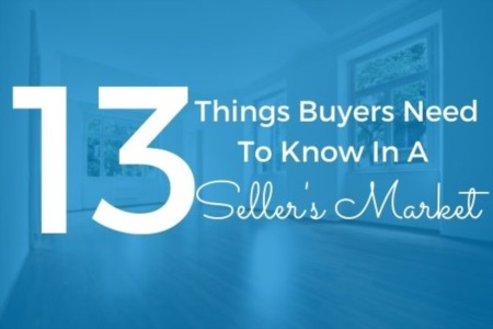 13 Things Buyers Need To Know In A Seller's Market