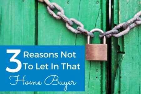 3 Reasons Not To Let In That Home Buyer