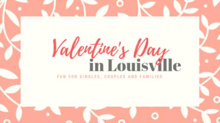 Valentine's Day Fun in Louisville!