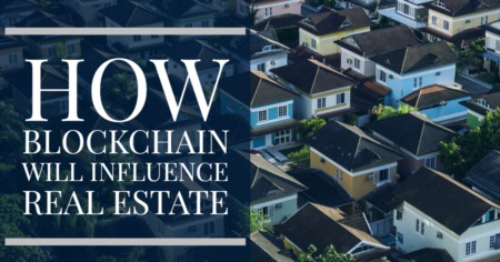 How Blockchain Will Influence Real Estate