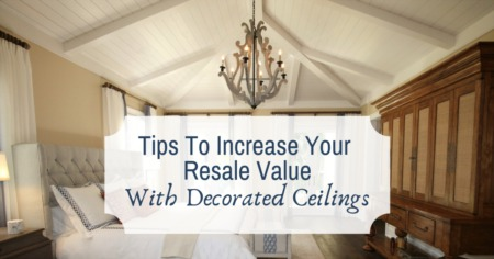 Tips To Increase Your Resale Value With Decorated Ceilings