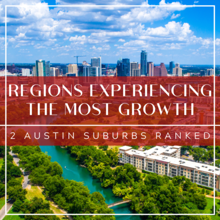 Regions Experiencing the Most Growth: 2 Austin Suburbs Ranked