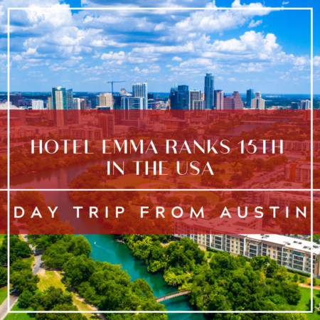 Hotel Emma Ranks 15th In The USA: Day Trip From Austin