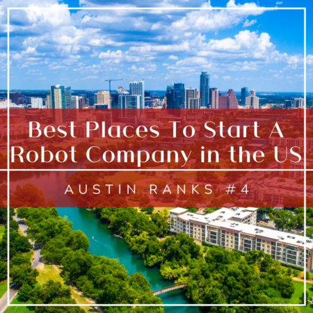 Best Places To Start A Robot Company in the US: Austin Ranks #4