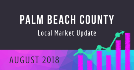 Palm Beach County Local Market Update: August 2018