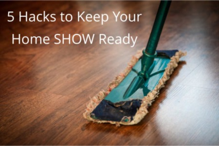 5 Hacks to Keep Your Home Show Ready