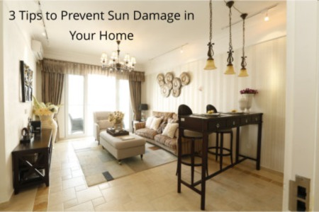 3 Tips to Prevent Sun Damage in Your Home