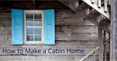 How to Make a Cabin Home