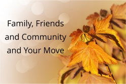 Remembering Friends, Family and Community When Moving