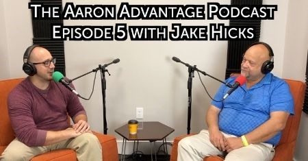 The Aaron Advantage Podcast Episode 5 with Jake Hicks