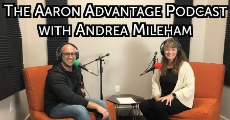 The Aaron Advantage Podcast Episode 6 with Andrea Mileham