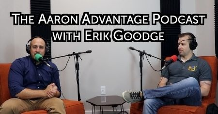 The Aaron Advantage Podcast Episode 7 with Erik Goodge