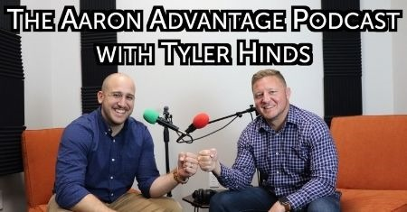 The Aaron Advantage Podcast Episode 8 with Tyler Hinds