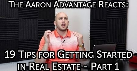 The Aaron Advantage Reacts -19 Tips for Getting Started in Real Estate Part 1