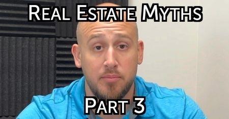 Real Estate Myths Part 3