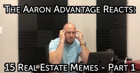 The Aaron Advantage Reacts   15 Real Estate Memes   Part 1