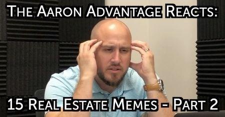 The Aaron Advantage Reacts: 15 Real Estate Memes   Part 2
