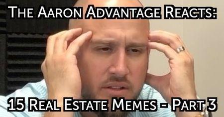 he Aaron Advantage Reacts : 15 Real Estate Memes   Part 3