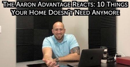 The Aaron Advantage Reacts: 10 Things Your Home Doesn't Need Anymore