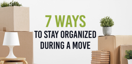 7 Ways to Stay Organized During A Move