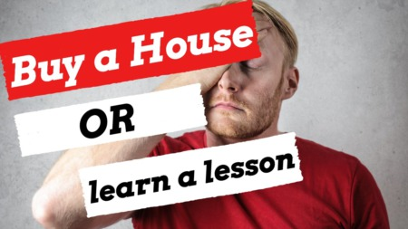 Do You Want to Buy A House or Learn a Lesson?