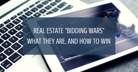 Real Estate 'Bidding Wars'... What they are, and How to Win