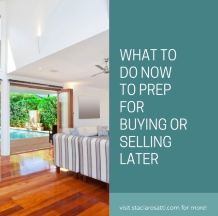 What To Do Now To Prep For Buying Or Selling Later
