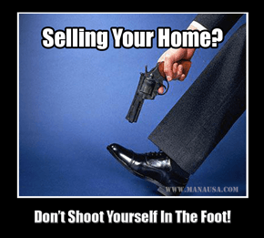 Don't Shoot Yourself In The Foot When Selling A Home
