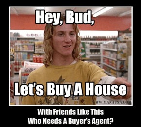 Don't Hire Jeff Spicoli As Your Real Estate Buyer's Agent