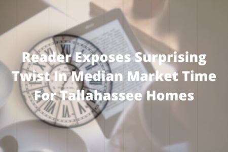 Reader Exposes Surprising Twist In Median Market Time For Tallahassee Homes