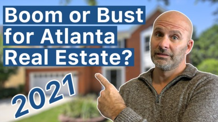Boom or Bust for Atlanta Real Estate in 2021?
