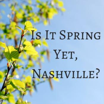 Nashville Asks: Is it Spring Yet?