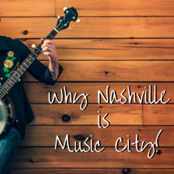 Why Nashville is Music City