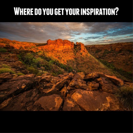Where do you find your inspiration?