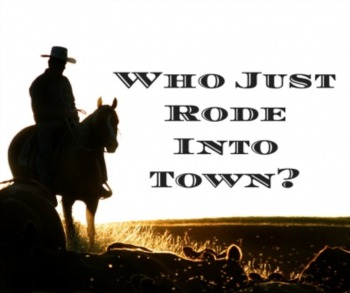 Who Just Rode Into Town?