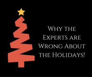 Why the Experts are Wrong About the Holidays