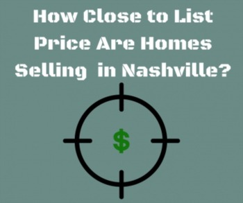 How Close to List Price are Homes Selling in Nashville?