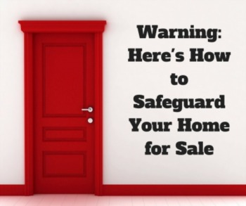 Warning: Here's How to Safeguard Your Home for Sale
