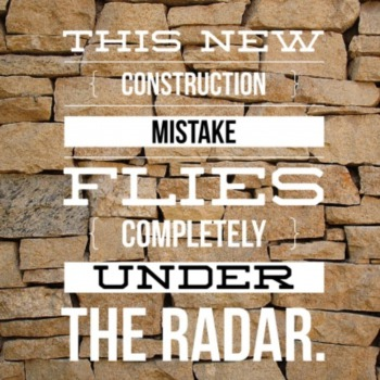 This new construction mistake flies completley under the radar