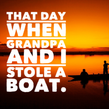 That day when Grandpa and I stole a boat