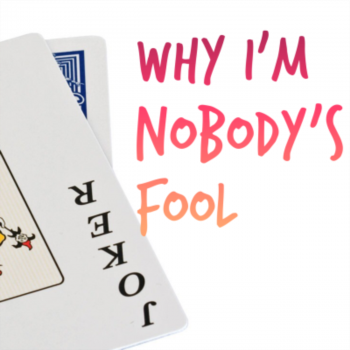 Why I'm nobody's fool
