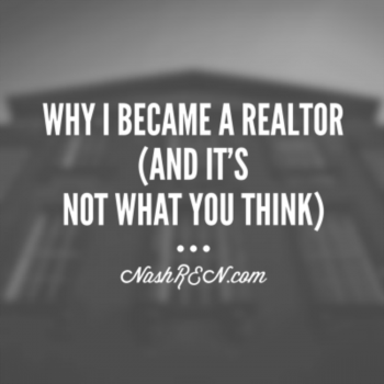 Why I became a Realtor (and it's not what you think)