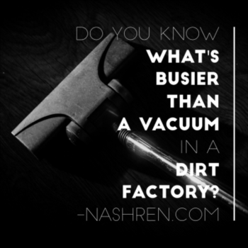 Do you know what's busier than a vacuum in a dirt factory?