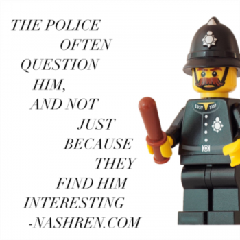 The police often question him and not just because they find him interesting