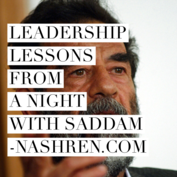 Leadership Lessons from A Night with Saddam