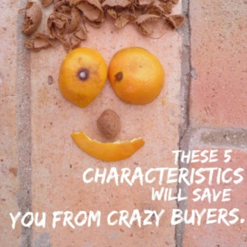 These 5 characteristics will save you from crazy buyers