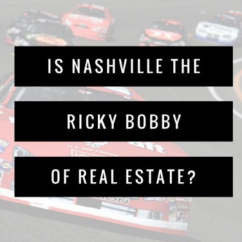 Is Nashville the Ricky Bobby of Real Estate?