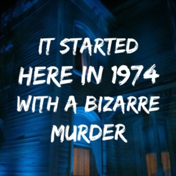 It started here in 1974 with a bizarre murder