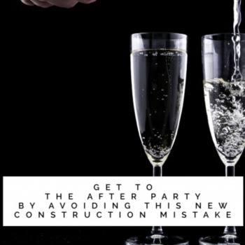 Get to the after party by avoiding this new construction mistake