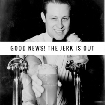 Good News!  The Jerk is out